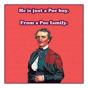 He Is Just A Poe Boy