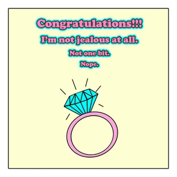Congratulations! I'm Not Jealous At all...