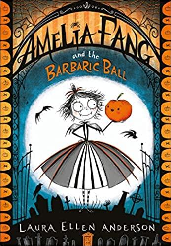 Amelia Fang and the Barbaric Ball