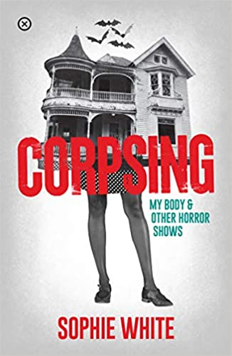 Corpsing: My Body and Other Horror Stories