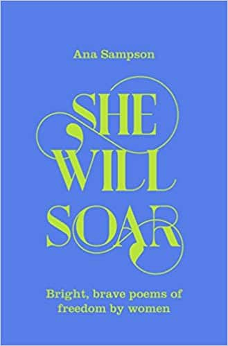 She Will Soar: Bright, brave poems about freedom by women