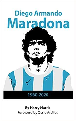 Diego Armondo Maradona: 1960 - 2020