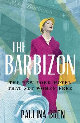 The Barbizon: The Hotel that Set Women Free