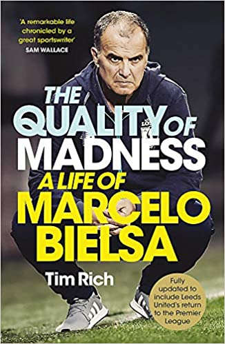 The Quality of Madnes: A Life of Marcelo Bielsa