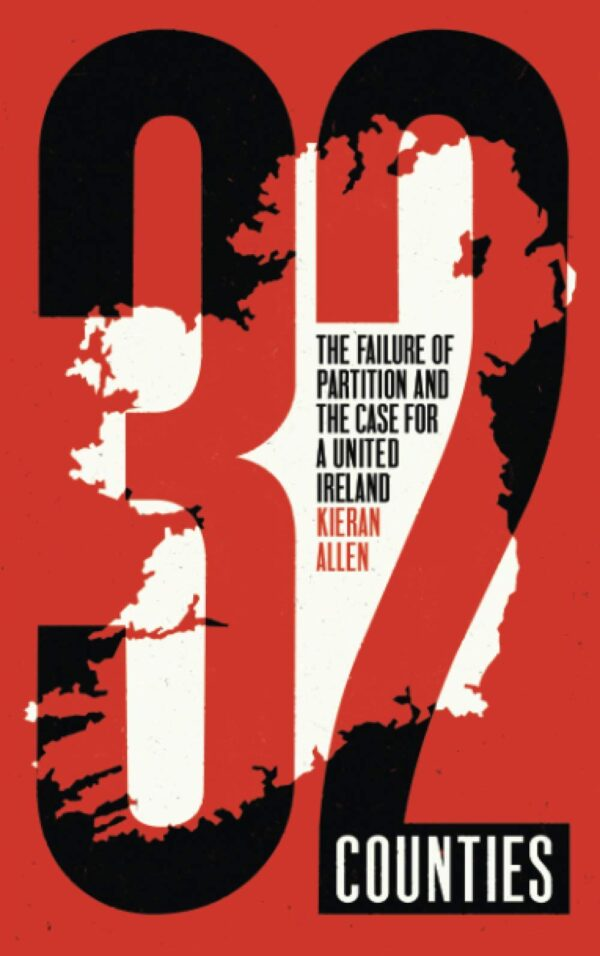 32 Counties: The Failure of Partition and the Case for a United Ireland