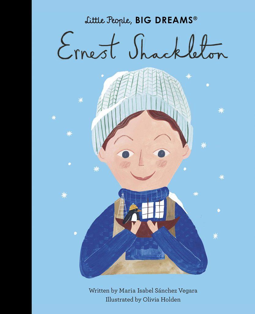 Ernest Shackleton: Little People, Big Dreams