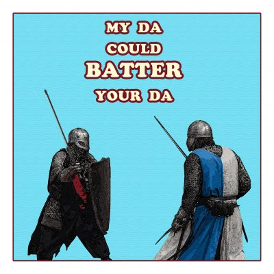 My Da Could Batter Your Da