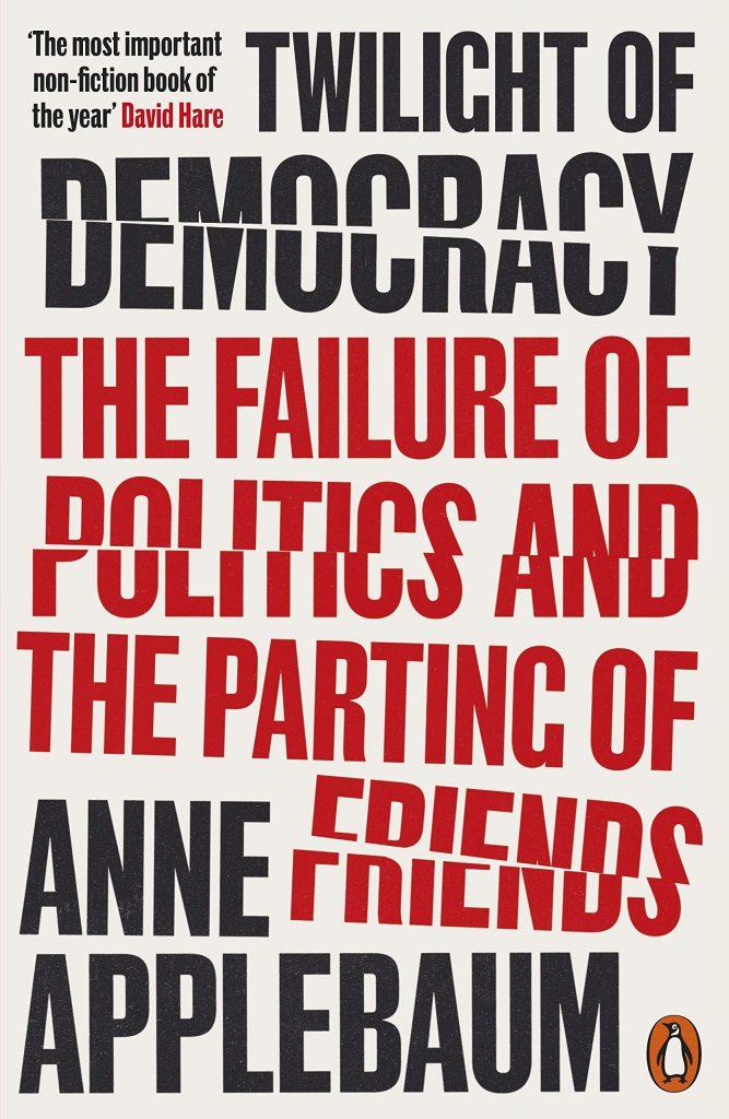 Twilight of Democracy by Anne Applebaum