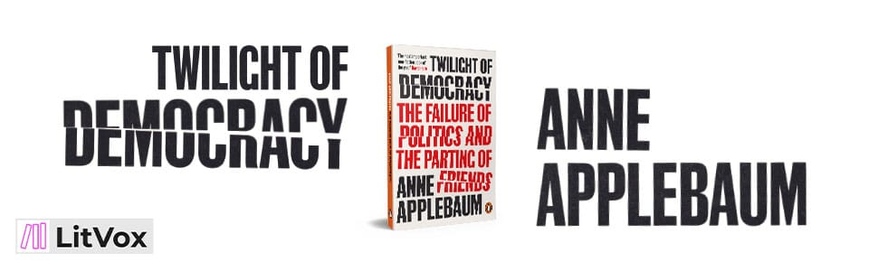 Politics and Society Books - Anne Applebaum - Twilight of Democracy