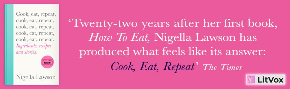 Cookery Books - Cook, Eat Repeat by Nigella Lawson