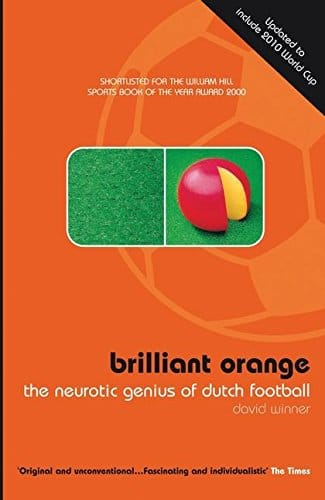 Great European Football Books - Brilliant Orange: The Neurotic Genius of Dutch Football