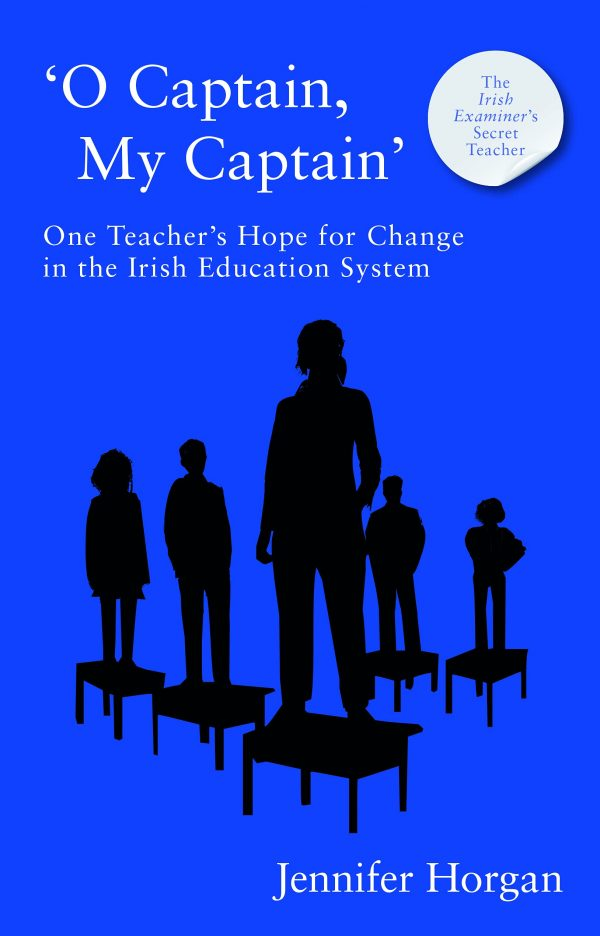 'O Captain, My Captain': One Teacher's Call for Change in the Irish Education System