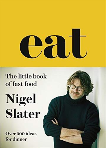Eat: The Little Book of Fast Food by Nigel Slater