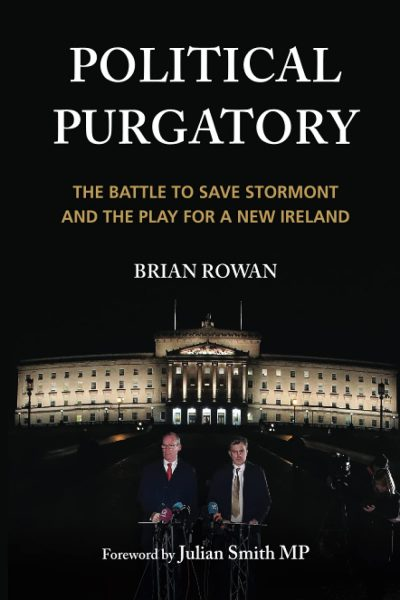 Political Purgatory: The Battle to Save Stormont and the Play for a New Ireland