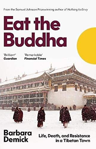 Eat the Buddha: Life, Death and Conflict in a Tibetan Town