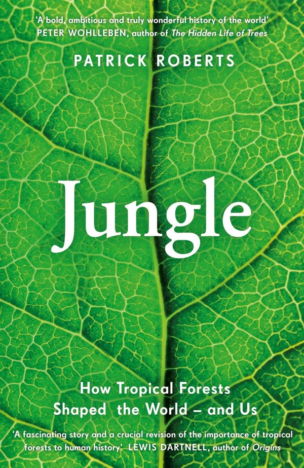 Jungle: How Tropical Forests Shaped the World – and Us