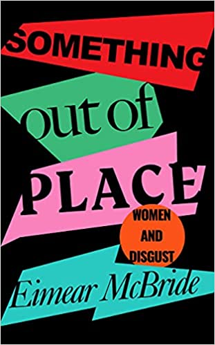 Something out of Place: Women & Disgust by Eimear McBride