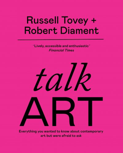 Talk Art: Everything you wanted to know about contemporary art but were afraid to ask