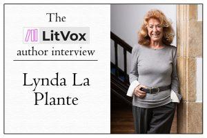 The LitVox Author Interview: Lynda La Plante
