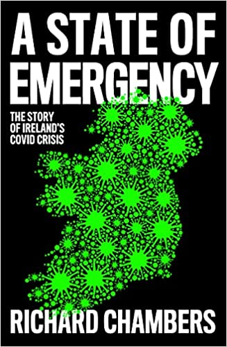 A State of Emergency The Story of Ireland's Covid Crisis by Richard Chambers