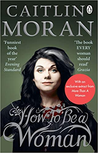 How to be a Woman by Caitlin Moran