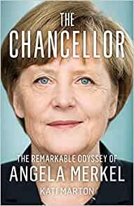 The Chancellor The Remarkable Odyssey of Angela Merkel by Kati Marton